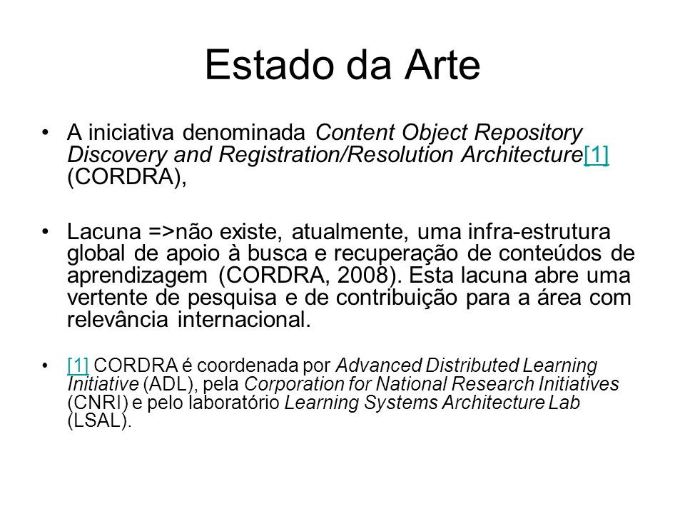 Estado da Arte A iniciativa denominada Content Object Repository Discovery and Registration/Resolution Architecture[1] (CORDRA),